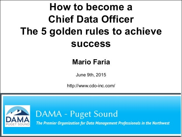 Mario Faria 1 How to become a Chief Data Officer The 5 golden rules to achieve success Mario Faria June 9th, 2015 http://w...