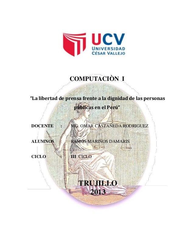 """COMPUTACIÒN I """"La libertad de prensa frente a la dignidad de las personas públicas en el Perú""""  DOCENTE  :  MG. OMAR CASTA..."""