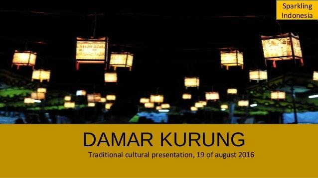 DAMAR KURUNG Traditional cultural presentation, 19 of august 2016 Sparkling Indonesia