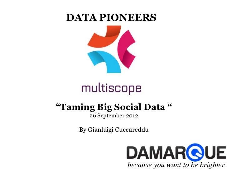 "DATA PIONEERS""Taming Big Social Data ""        26 September 2012     By Gianluigi Cuccureddu                     because yo..."