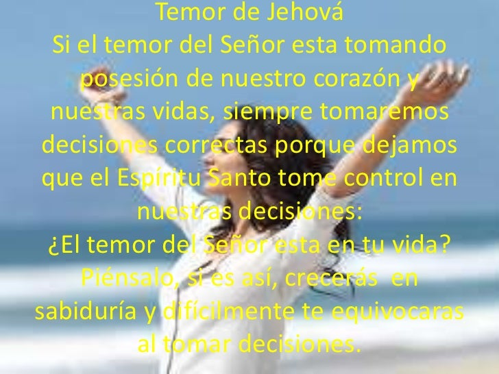 Temor de Jehová  Si el temor del Señor esta tomando     posesión de nuestro corazón y  nuestras vidas, siempre tomaremos d...