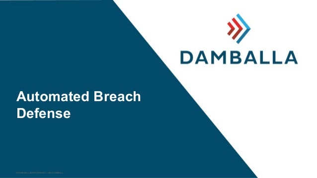 Automated Breach Defense CONFIDENTIAL AND PROPRIETARY | ©2014 DAMBALLA
