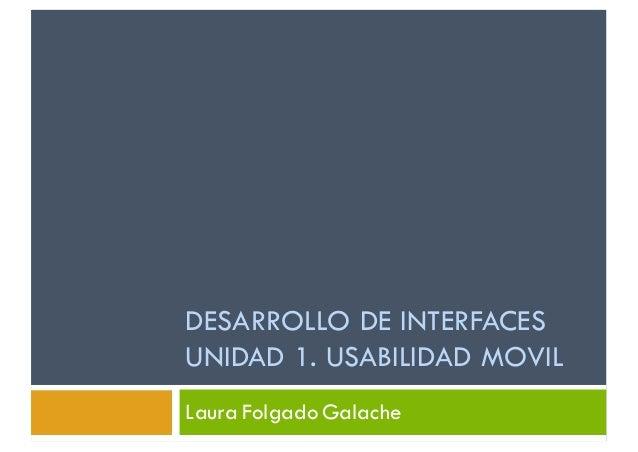 DESARROLLO DE INTERFACES UNIDAD 1. USABILIDAD MOVIL Laura Folgado Galache