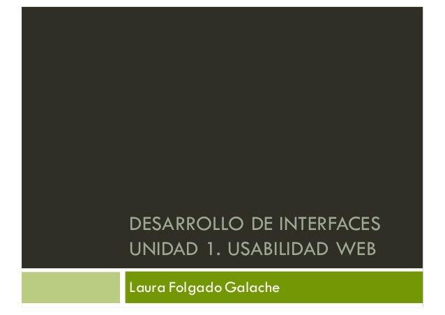 DESARROLLO DE INTERFACES UNIDAD 1. USABILIDAD WEB Laura Folgado Galache