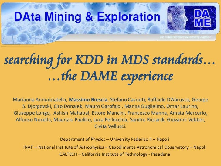 searching for KDD in MDS standards…        …the DAME experience Marianna Annunziatella, Massimo Brescia, Stefano Cavuoti, ...