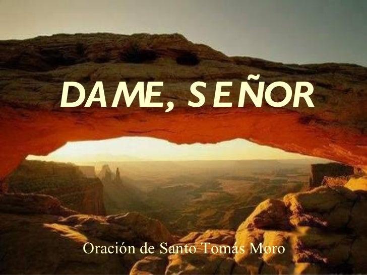 DAME, S EÑOR Oración de Santo Tomás Moro