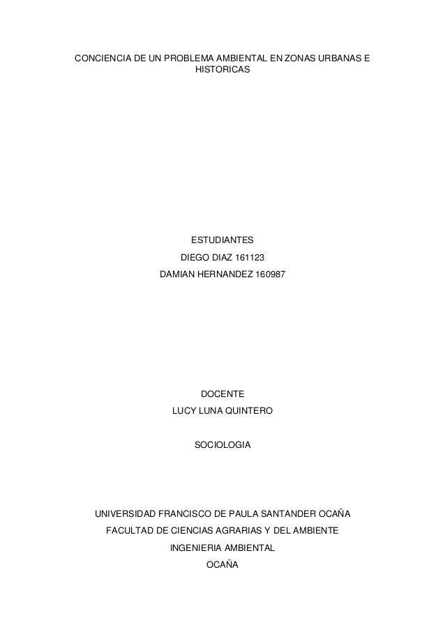 CONCIENCIA DE UN PROBLEMA AMBIENTAL EN ZONAS URBANAS E HISTORICAS ESTUDIANTES DIEGO DIAZ 161123 DAMIAN HERNANDEZ 160987 DO...