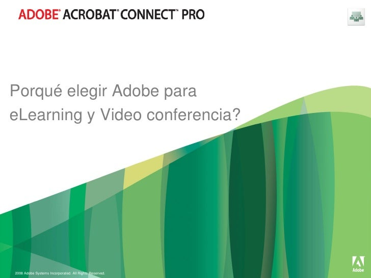 Porqué elegir Adobe paraeLearning y Video conferencia?2008 Adobe Systems Incorporated. All Rights Reserved.