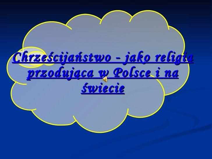 Chrześcijaństwo - jako religia przodująca w Polsce i na świecie