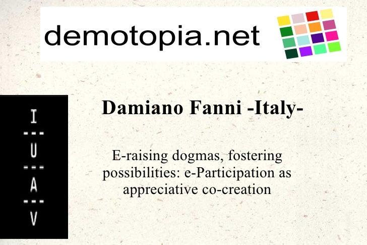Damiano Fanni -Italy- E-raising dogmas, fostering possibilities: e-Participation as appreciative co-creation