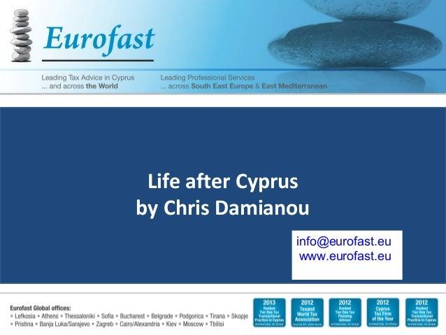 Life after Cyprusby Chris Damianou1info@eurofast.euwww.eurofast.eu