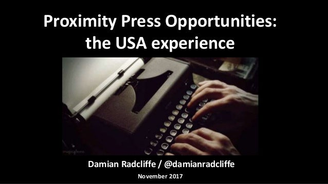 Damian Radcliffe / @damianradcliffe Proximity Press Opportunities: the USA experience November 2017