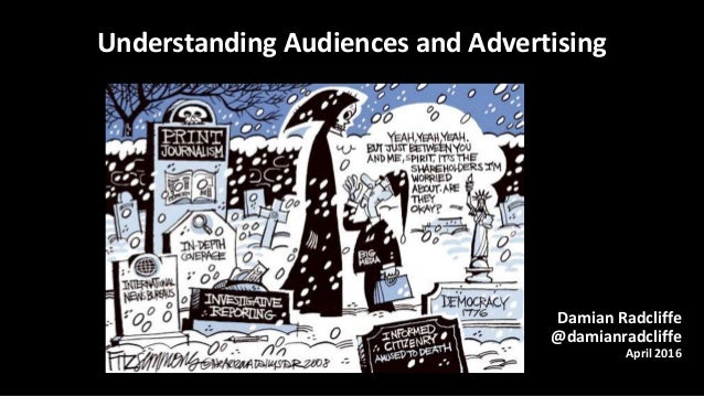Damian Radcliffe @damianradcliffe April 2016 Understanding Audiences and Advertising