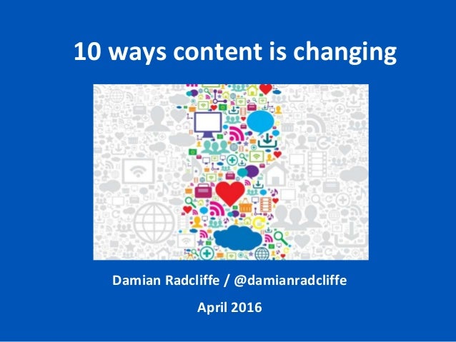 Damian Radcliffe / @damianradcliffe April 2016 10 ways content is changing