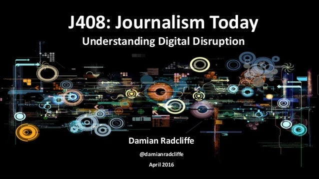 Damian Radcliffe @damianradcliffe April 2016 J408: Journalism Today Understanding Digital Disruption