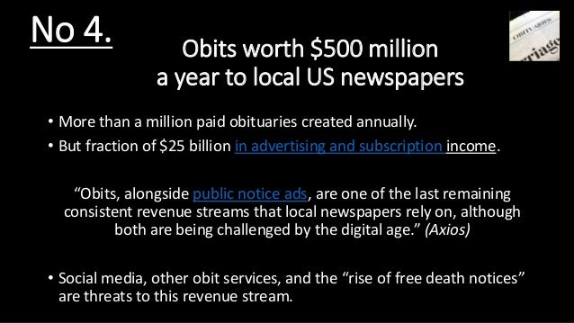 Obits worth $500 million a year to local US newspapers • More than a million paid obituaries created annually. • But fract...