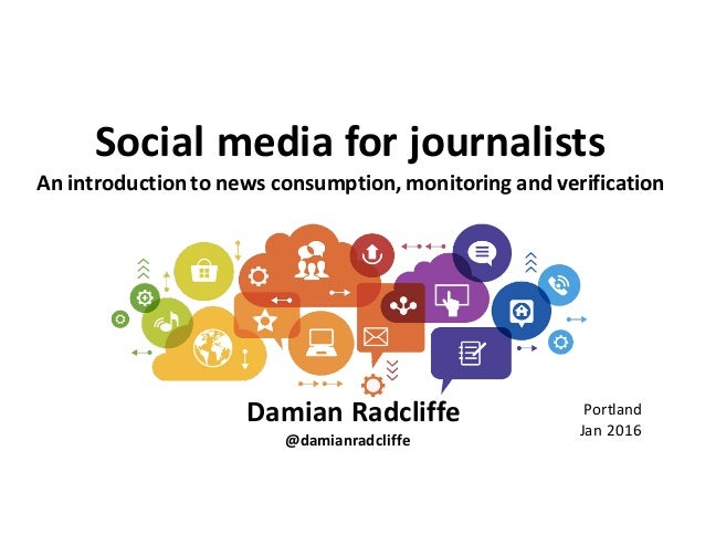 Social	   media	   for	   journalists An	   introduction	   to	   news	   consumption,	   monitoring	   and	   verificatio...
