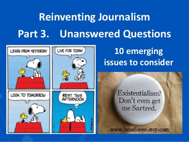 Reinventing Journalism Part 3. Unanswered Questions 10 emerging issues to consider