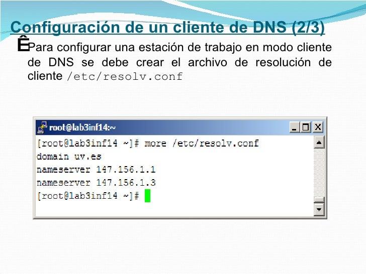 Configuración de un cliente de DNS (2/3) <ul><li> Para configurar una estación de trabajo en modo cliente de DNS se debe ...