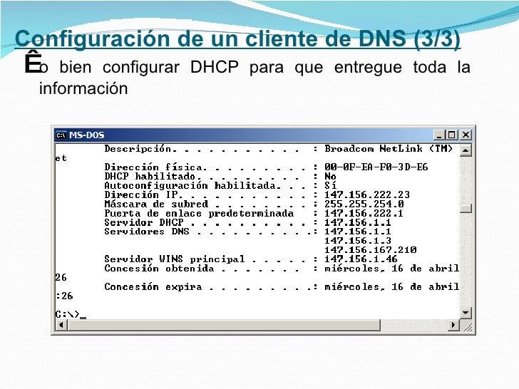 Configuración de un cliente de DNS (3/3) <ul><li> o bien configurar DHCP para que entregue toda la información </li></ul>