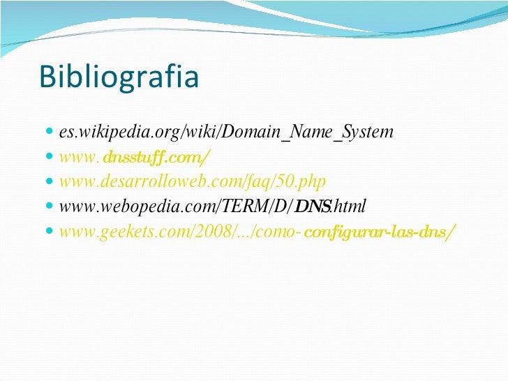 Bibliografia <ul><li>es.wikipedia.org/wiki/Domain_Name_System  </li></ul><ul><li>www. dns stuff.com/ </li></ul><ul><li>www...