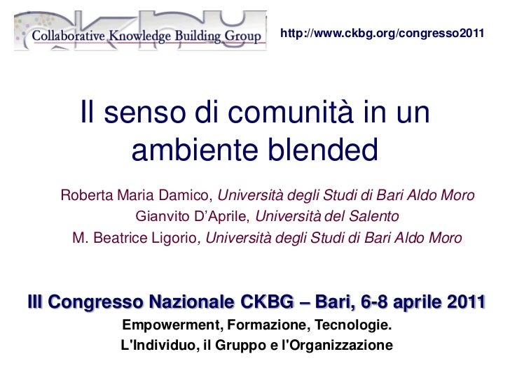 http://www.ckbg.org/congresso2011     Il senso di comunità in un          ambiente blended   Roberta Maria Damico, Univers...