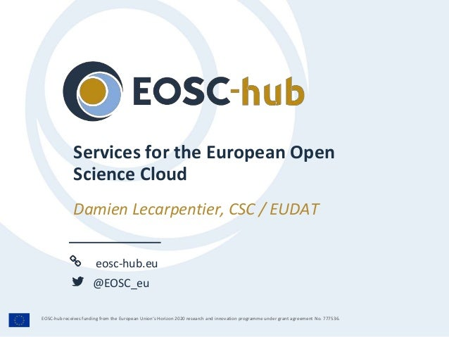 eosc-hub.eu @EOSC_eu EOSC-hub receives funding from the European Union's Horizon 2020 research and innovation programme un...