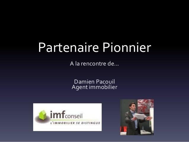 Partenaire PionnierA la rencontre de...Damien PacouilAgent immobilier