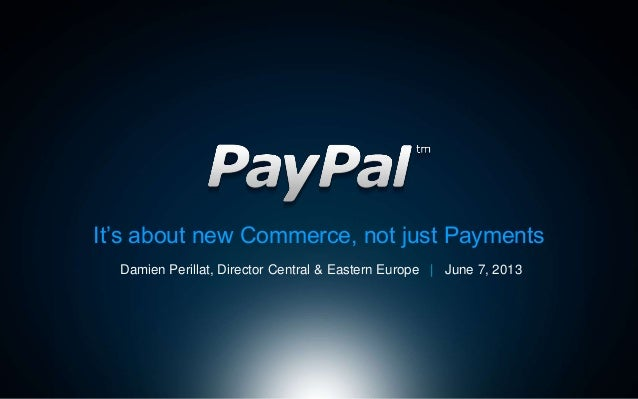 It's about new Commerce, not just Payments Damien Perillat, Director Central & Eastern Europe | June 7, 2013