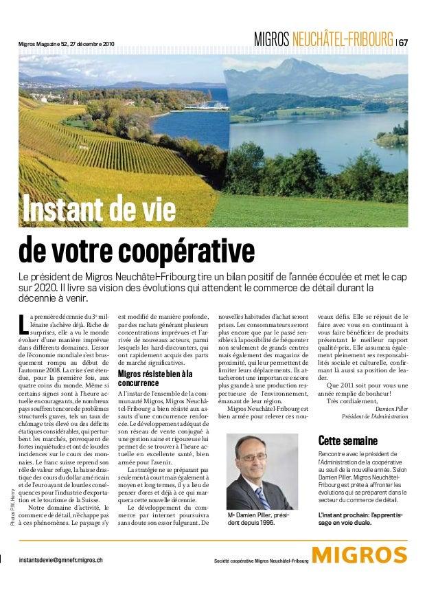 Migros Magazine 52, 27 décembre 2010 MIGROS NEUCHÂTEL-FRIBOURG  67 Cette semaine Rencontre avec le président de l'Administ...