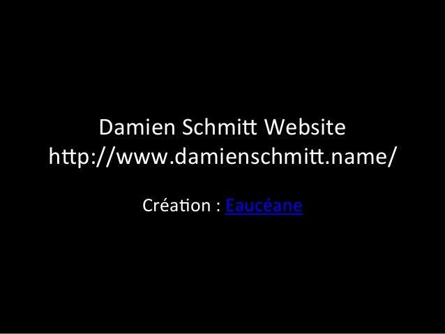 Damien  Schmi+  Website   h+p://www.damienschmi+.name/   Créa9on  :  Eaucéane