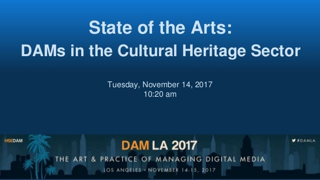 State of the Arts: DAMs in the Cultural Heritage Sector Tuesday, November 14, 2017 10:20 am