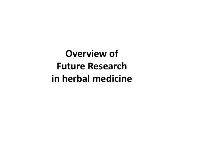 Overviewof FutureResearchinherbalmedicine
