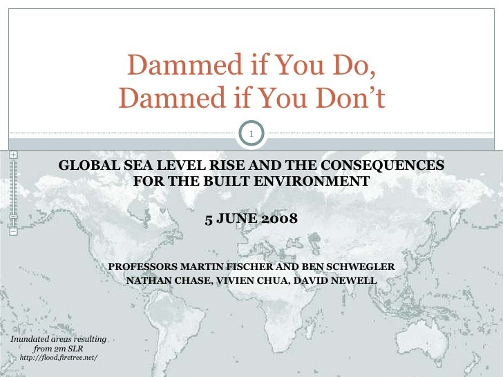 GLOBAL SEA LEVEL RISE AND THE CONSEQUENCES FOR THE BUILT ENVIRONMENT 5 JUNE 2008 PROFESSORS MARTIN FISCHER AND BEN SCHWEGL...