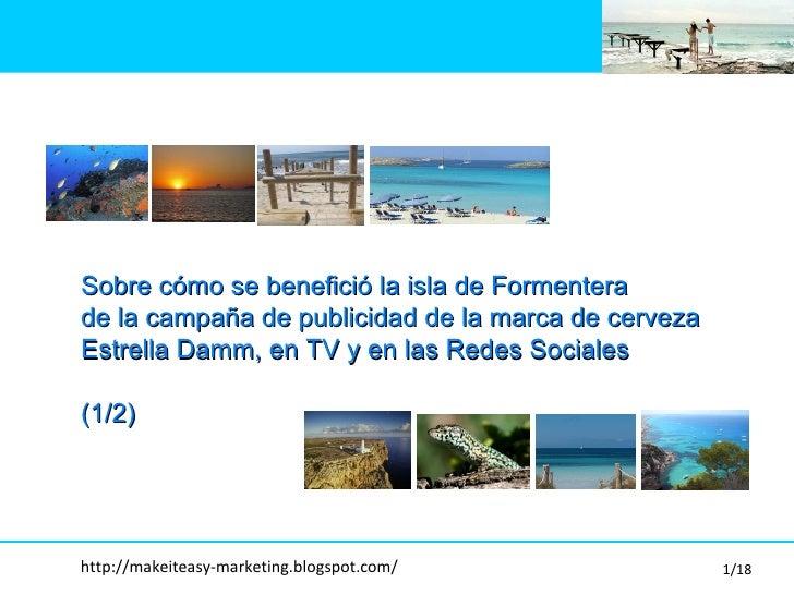 Sobre c ómo se benefició la isla de Formentera  de la campaña de publicidad de la marca de cerveza  Estrella Damm, en TV y...