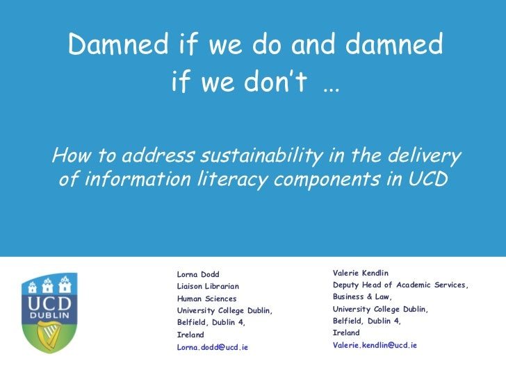Damned if we do and damned       if we don't …How to address sustainability in the deliveryof information literacy compone...
