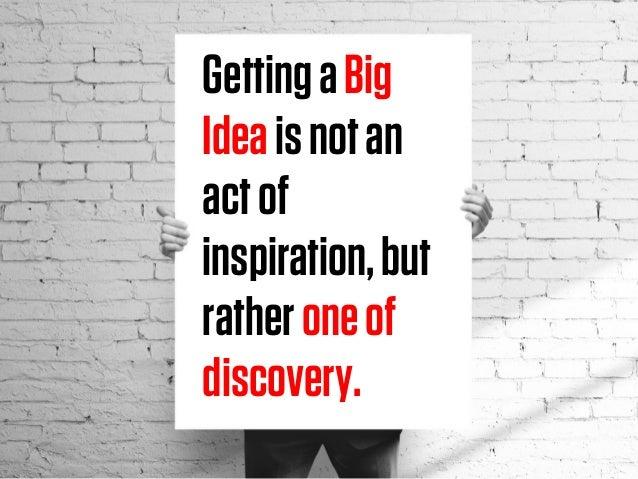 GettingaBig Ideaisnotan actof inspiration,but ratheroneof discovery.