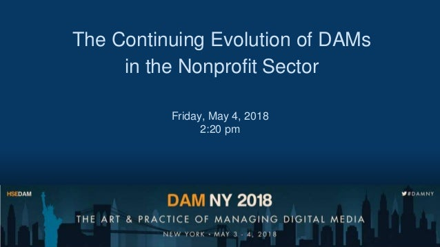 The Continuing Evolution of DAMs in the Nonprofit Sector Friday, May 4, 2018 2:20 pm