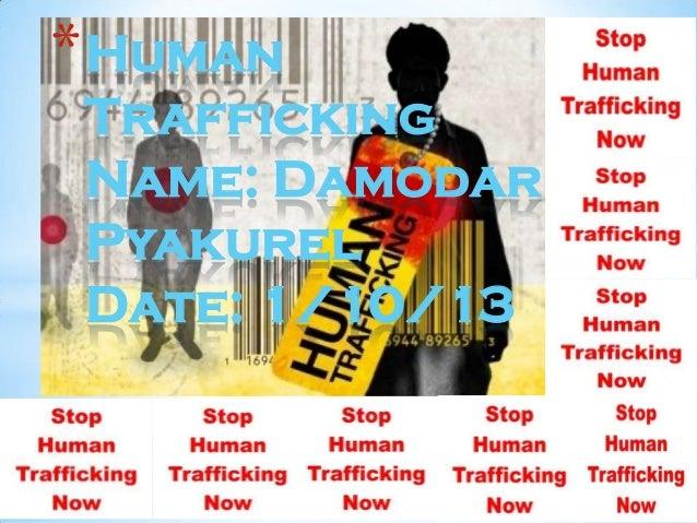 * Human Trafficking Name: Damodar Pyakurel Date: 1/10/13