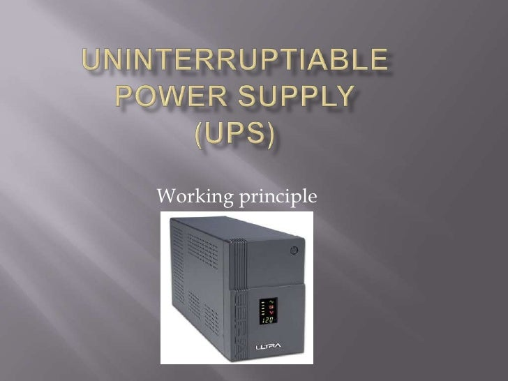 UNINTERRUPTIABLE POWER SUPPLY(UPS)<br />Working principle<br />