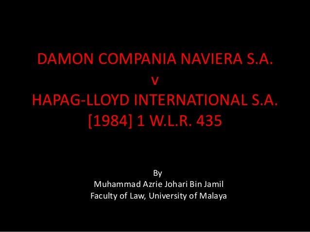 DAMON COMPANIA NAVIERA S.A. v HAPAG-LLOYD INTERNATIONAL S.A. [1984] 1 W.L.R. 435 By Muhammad Azrie Johari Bin Jamil Facult...