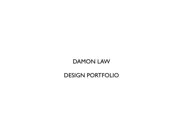 DAMON LAW  DESIGN PORTFOLIO