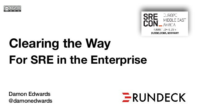 Clearing the Way For SRE in the Enterprise Damon Edwards @damonedwards