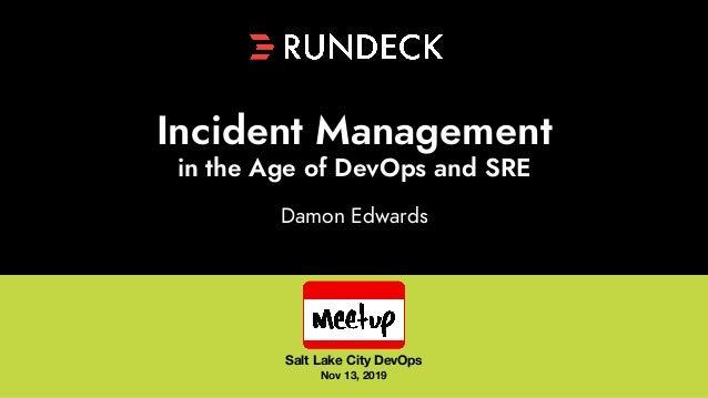 Damon Edwards Incident Management in the Age of DevOps and SRE Salt Lake City DevOps Nov 13, 2019
