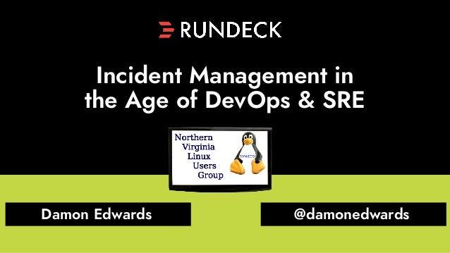 Incident Management in the Age of DevOps & SRE Damon Edwards @damonedwards