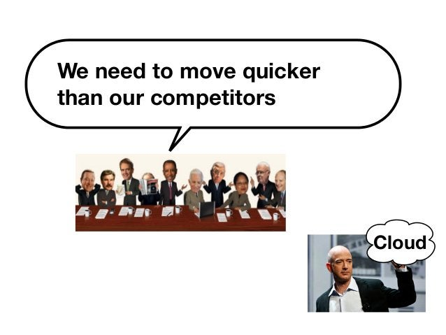 We need to move quicker  than our competitors  Cloud