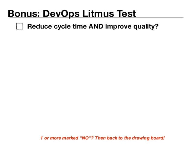 """Bonus: DevOps Litmus Test  Reduce cycle time AND improve quality?  1 or more marked """"NO""""? Then back to the drawing board!"""