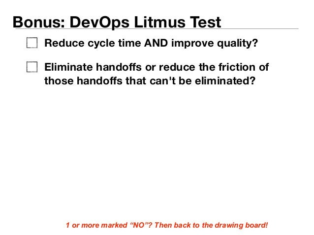 Bonus: DevOps Litmus Test  Reduce cycle time AND improve quality?  Eliminate handoffs or reduce the friction of  those han...