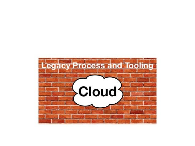 Ops  Legacy Process and Tooling  Cloud