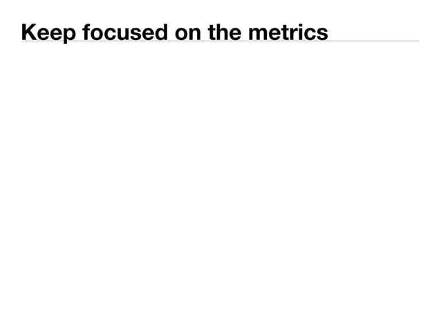Keep focused on the metrics